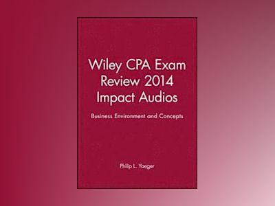 Wiley CPA Exam Review 2014 Impact Audios: Business Environment and Concepts av Philip L. Yaeger