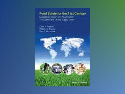 Food Safety for the 21st Century: Managing HACCP and Food Safety throughout av Carol Wallace