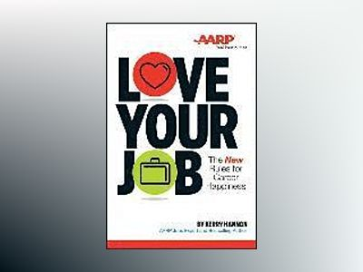 Love Your Job: The New Rules of Career Happiness av Kerry Hannon
