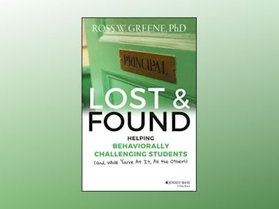 Lost and Found: Helping Behaviorally Challenging Students (and, While You'r av Ross W. Greene