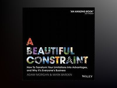 A Beautiful Constraint: How to Turn Your Limitations into Advantages, And W av Adam Morgan