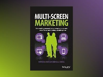 Multiscreen Marketing: The Seven Things You Need to Know to Reach Customers av Natasha Hritzuk