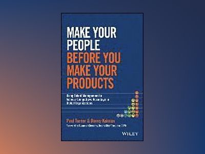 Make Your People Before You Make Your Products: Using Talent Management to av Paul Turner