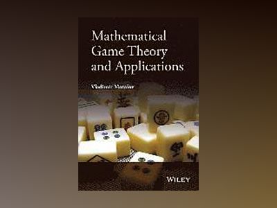 Mathematical Game Theory and Applications av Vladimir Mazalov