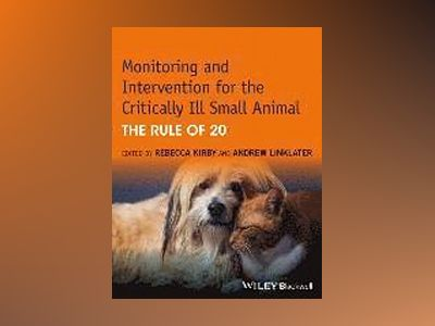 Monitoring and Intervention for the Critically Ill Small Animal: The Rule o av Rebecca Kirby