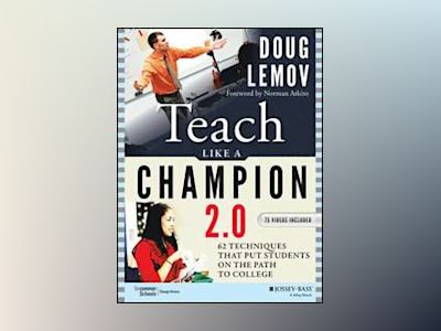 Teach Like a Champion 2.0: 62 Techniques that Put Students on the Path to C av Doug Lemov