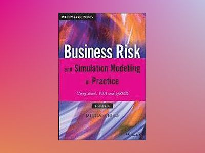 Business Risk and Simulation Modelling in Practice: Using Excel, VBA and @R av Michael Rees
