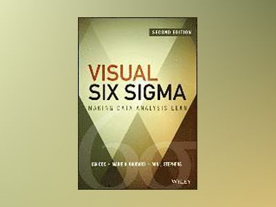 Visual Six Sigma: Making Data Analysis Lean, 2nd Edition av Ian Cox