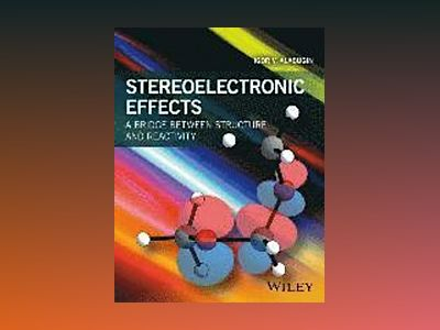 Stereoelectronic Effects: A Bridge Between Structure and Reactivity av Igor V. Alabugin