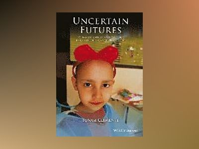 Uncertain Futures: Communication and Culture in Childhood Cancer Treatment av Ignasi Clemente