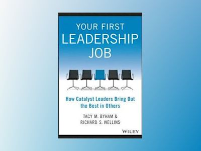 Your First Leadership Job: How Catalyst Leaders Bring Out the Best in Other av Tacy Byham