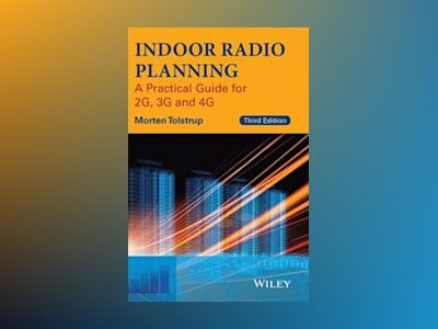 Indoor Radio Planning: A Practical Guide for 2G, 3G and 4G, 3rd Edition av Morten Tolstrup