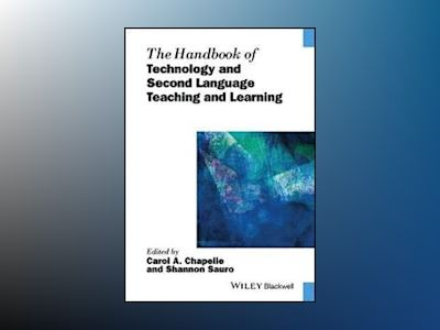 The Handbook of Technology and Second Language Teaching and Learning av Carol A. Chapelle