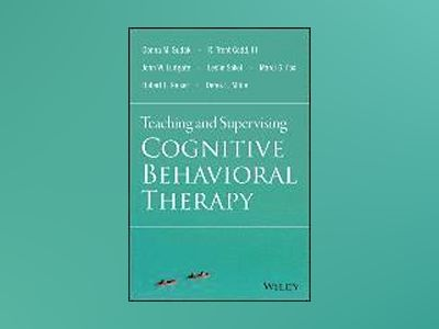 Teaching and Supervising Cognitive Behavioral Therapy av Donna M. Sudak