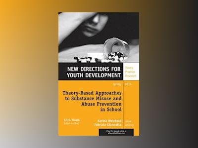 Theory-Based Approaches to Substance Misuse and Abuse Prevention in School: av Karina Weichold