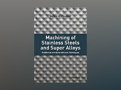 Machining of Stainless Steels and Super Alloys: Traditional and Nontraditio av Helmi A. Youssef