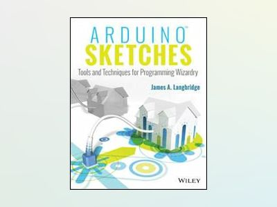 Arduino Sketches: Tools and Techniques for Programming Wizardry av James A. Langbridge