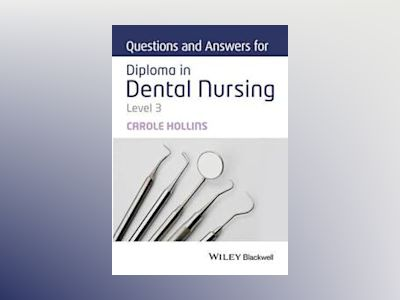 Questions and Answers for Diploma in Dental Nursing, Level 3 av Carole Hollins