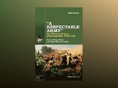 A Respectable Army: The Military Origins of the Republic, 1763-1789, 3rd Ed av James Kirby Martin