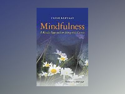 Mindfulness: A Kindly Approach to Being with Cancer av Trish Bartley