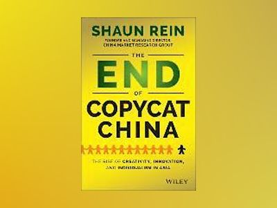 The End of Copycat China: The Rise of Creativity, Innovation, and Individua av Shaun Rein