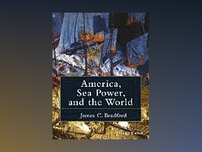 America, Sea Power, and the World av James C. Bradford