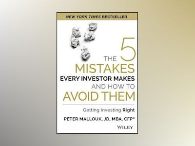 The Five Mistakes Every Investor Makes and How to Avoid Them + Website : Ge av Peter Mallouk