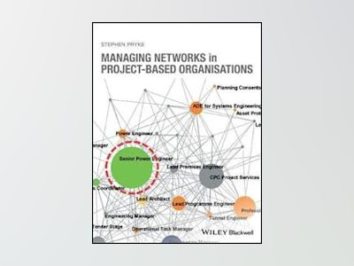 Managing Networks in Project-Based Organisations av Stephen Pryke