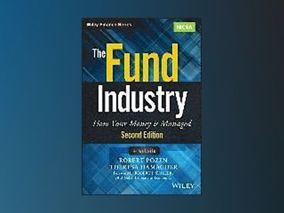 The Fund Industry: How Your Money is Managed, + Website, 2nd Edition av Robert Pozen