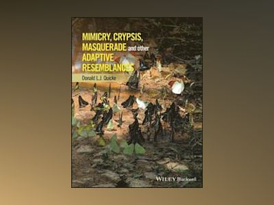 Mimicry, Crypsis, Masquerade and other Adaptive Resemblances av Donald L. J. Quicke
