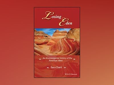 Losing Eden: An Environmental History of the American West av Sara Dant