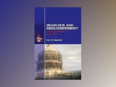 Deadlock and Disillusionment: American Politics since 1968 av Gary W. Reichard