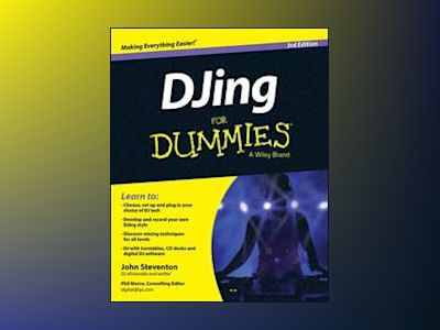 DJing For Dummies, 3rd Edition av John Steventon
