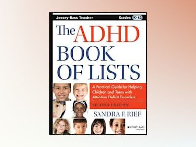 The ADHD Book of Lists: A Practical Guide for Helping Children and Teens wi av Sandra F. Rief