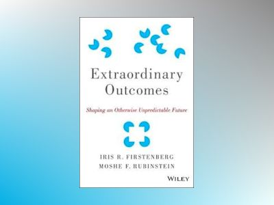 Extraordinary Outcomes: Shaping an Otherwise Unpredictable Future av Iris R. Firstenberg