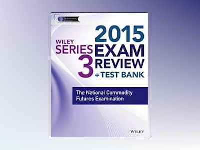 Wiley Series 3 Exam Review 2015 + Test Bank: The National Commodity Futures av Securities Institute of America.