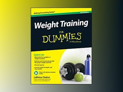 Weight Training For Dummies, 4th Edition av LaReine Chabut