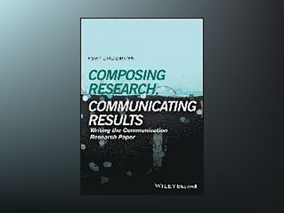 Communicating Research, Communicating Results: Writing the Communication Re av Kurt Lindemann