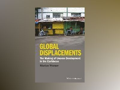 Global Displacements: The Making of Uneven Development in the Caribbean av Marion Werner