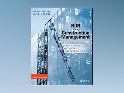 BIM and Construction Management: Proven Tools, Methods, and Workflows, 2nd av Brad Hardin