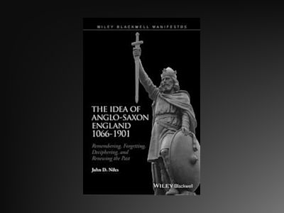 The Idea of Anglo-Saxon England: Remembering, Forgetting, Deciphering, and av John D. Niles