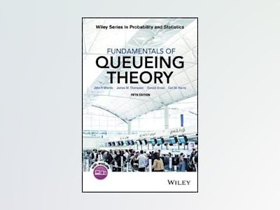 Fundamentals of Queueing Theory, 5th Edition av Donald Gross