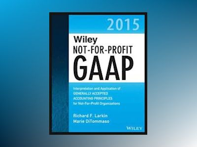 Wiley Not-for-Profit GAAP 2014: Interpretation and Application of Generally av Richard F. Larkin