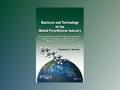 Business and Technology of the Global Polyethylene Industry av Thomas E. Nowlin