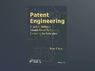 Patent Engineering: A Guide to Building a Valuable Patent Portfolio and Con av Donald S. Rimai