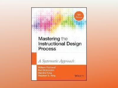 Mastering the Instructional Design Process: A Systematic Approach, 5th Edit av William J. Rothwell