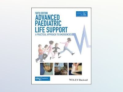 Advanced Paediatric Life Support: A Practical Approach to Emergencies, 6th av Advanced Life Support Group
