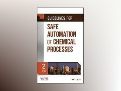 Guidelines for Safe Automation of Chemical Processes, 2nd Edition av CCPS
