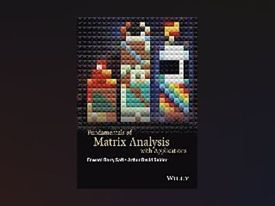 Fundamentals of Matrix Analysis with Applications av Edward Barry Saff