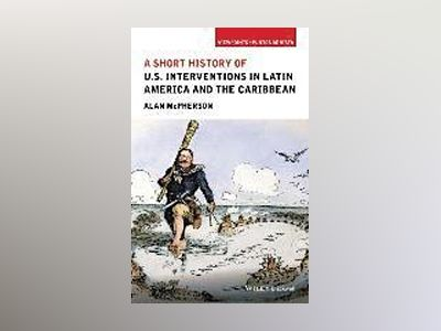 A Short History of U.S. Interventions in Latin America and the Caribbean av Alanherson
